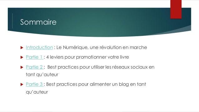 Sommaire  Introduction : Le Numérique, une révolution en marche  Partie 1 : 4 leviers pour promotionner votre livre  Pa...