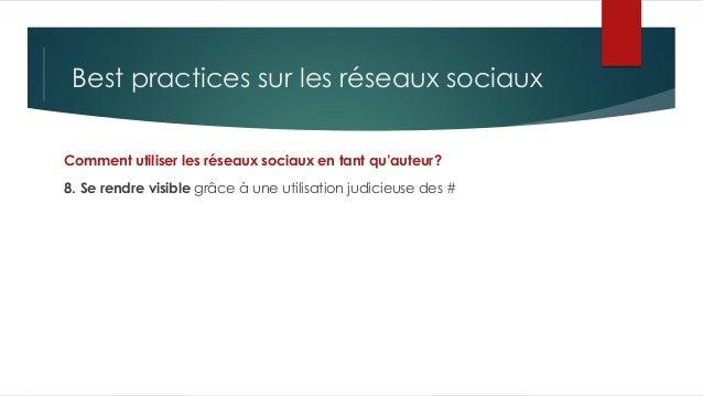 Best practices sur les réseaux sociaux Comment utiliser les réseaux sociaux en tant qu'auteur? 8. Se rendre visible grâce ...