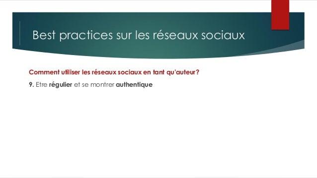 Best practices sur les réseaux sociaux Comment utiliser les réseaux sociaux en tant qu'auteur? 9. Etre régulier et se mont...