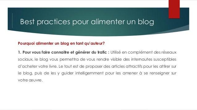 Best practices pour alimenter un blog Pourquoi alimenter un blog en tant qu'auteur? 1. Pour vous faire connaitre et génére...
