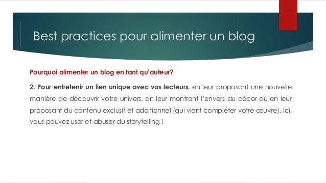 Best practices pour alimenter un blog Pourquoi alimenter un blog en tant qu'auteur? 2. Pour entretenir un lien unique avec...