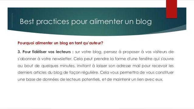 Best practices pour alimenter un blog Pourquoi alimenter un blog en tant qu'auteur? 3. Pour fidéliser vos lecteurs : sur v...
