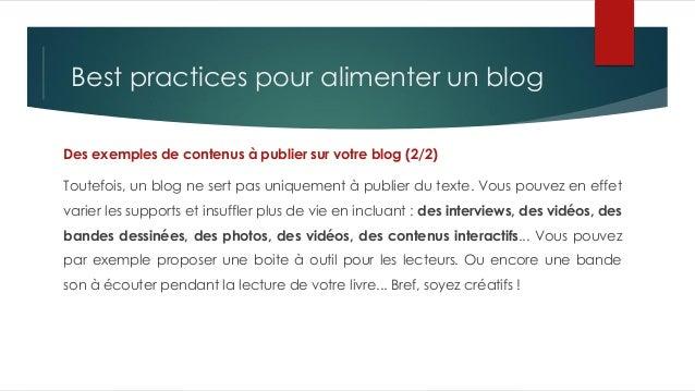 Best practices pour alimenter un blog Des exemples de contenus à publier sur votre blog (2/2) Toutefois, un blog ne sert p...