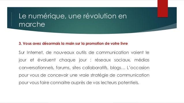 Le numérique, une révolution en marche 3. Vous avez désormais la main sur la promotion de votre livre Sur Internet, de nou...