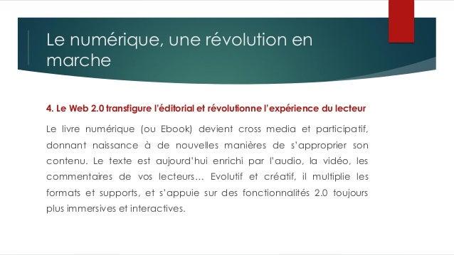 Le numérique, une révolution en marche 4. Le Web 2.0 transfigure l'éditorial et révolutionne l'expérience du lecteur Le li...