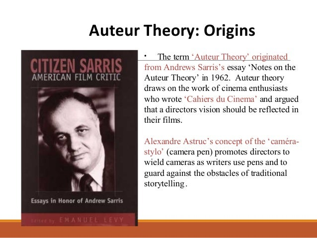 """director auteur essay What is auteur theory and why is it important auteur theory is a way of looking at films that state that the director is the """"author"""" of a film the auteur theory argues that a film is a reflection of the director's artistic vision so, a movie directed by a given filmmaker will have ."""