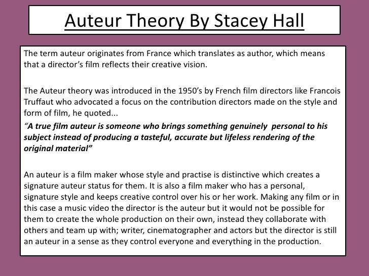 Auteur Theory By Stacey Hall <br />The term auteur originates from France which translates as author, which means that a d...