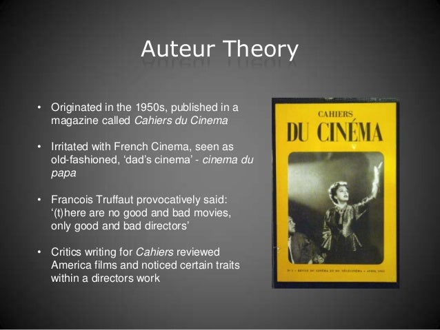 francois truffaut auteur theory essay The term auteur first entered the cinematic lexicon in french new wave director francois truffaut's 1954 essay 'a certain tendency of the french cinema,' which appeared in the influential film journal cahiers du cinema (shafrir 2006.