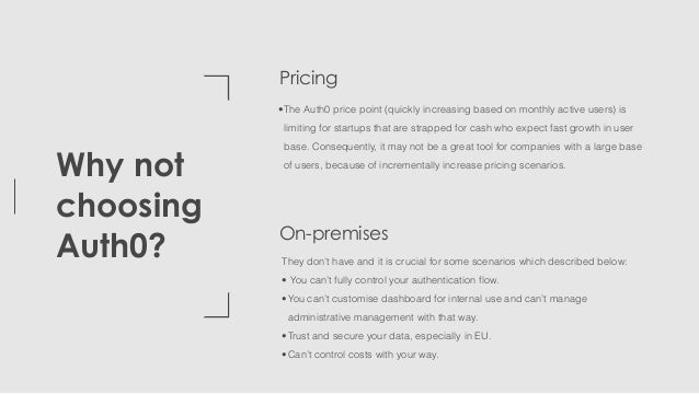 Why not choosing Auth0? •The Auth0 price point (quickly increasing based on monthly active users) is limiting for startups...