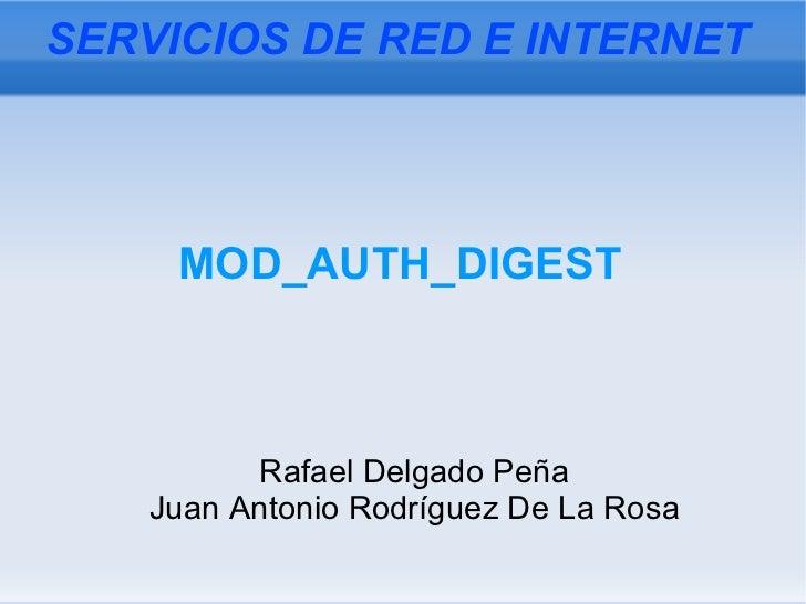 MOD_AUTH_DIGEST Rafael Delgado Peña Juan Antonio Rodríguez De La Rosa SERVICIOS DE RED E INTERNET