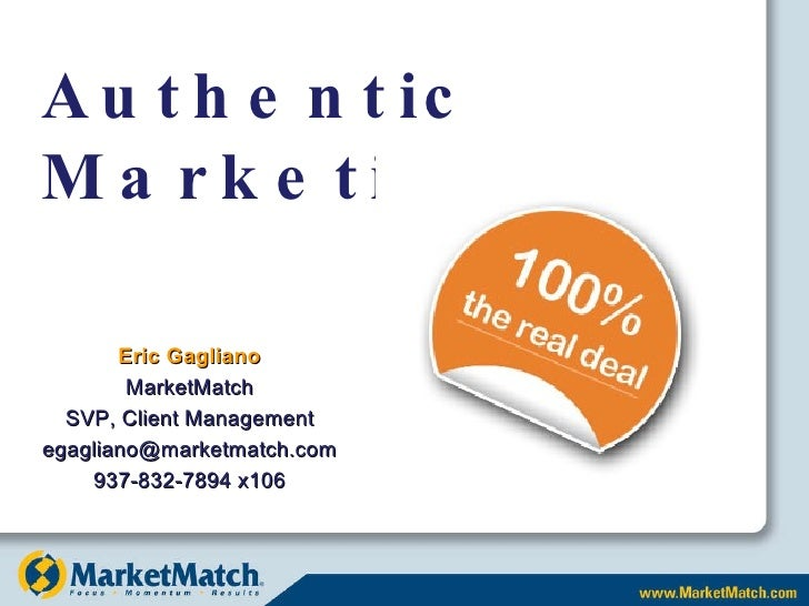 Authentic Marketing Eric Gagliano MarketMatch SVP, Client Management [email_address] 937-832-7894 x106