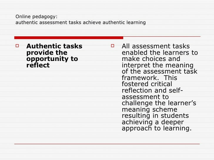 authentic assessment project So putting it in terms of learning experiences, authentic assessment could be a component of a pedagogical model or a stand-alone model bringing together the resources and communication structures needed to assess within the learning experience.