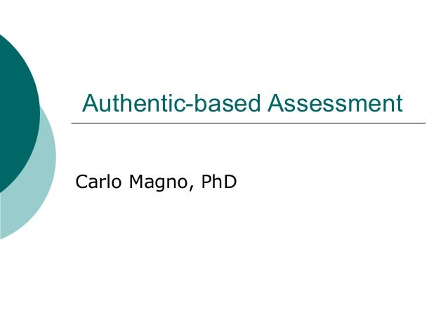 Authentic-based Assessment Carlo Magno, PhD