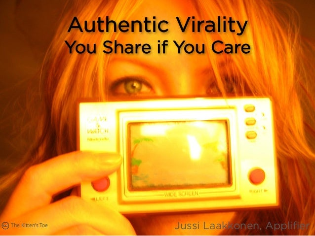 Authentic Virality You Share if You Care Jussi Laakkonen, ApplifierThe Kitten's Toe
