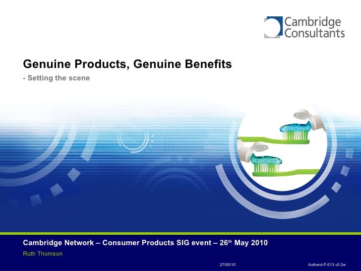 Genuine Products, Genuine Benefits   - Setting the scene Cambridge Network – Consumer Products SIG event – 26 th  May 2010...