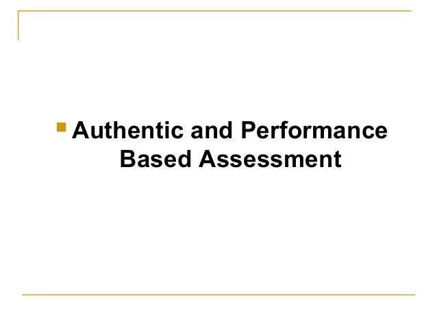  Authentic and Performance Based Assessment