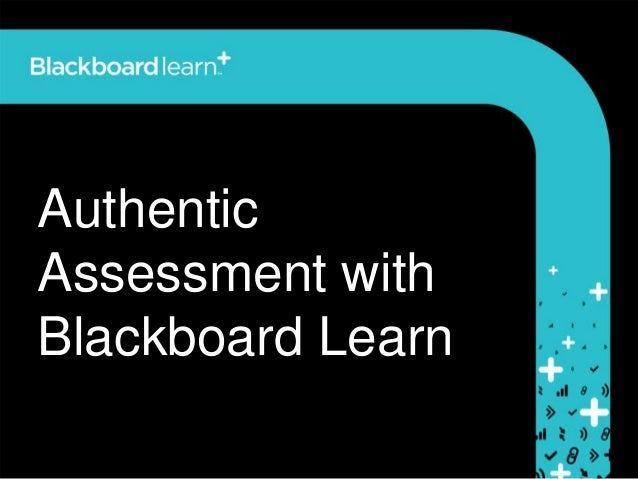 AuthenticAssessment withBlackboard Learn