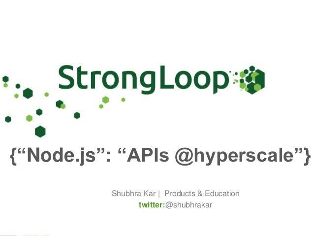 "Shubhra Kar | Products & Education twitter:@shubhrakar {""Node.js"": ""APIs @hyperscale""}"