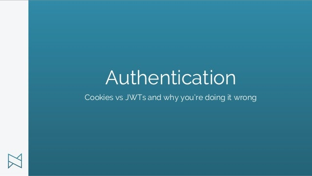 Authentication Cookies vs JWTs and why you're doing it wrong