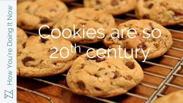 HowYou'reDoingItNow Cookies are so 20th century