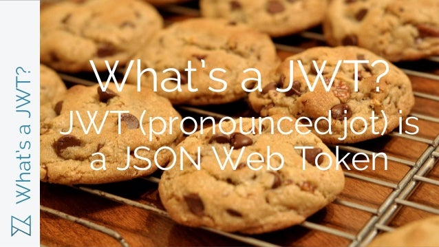 What'saJWT? What's a JWT? JWT (pronounced jot) is a JSON Web Token