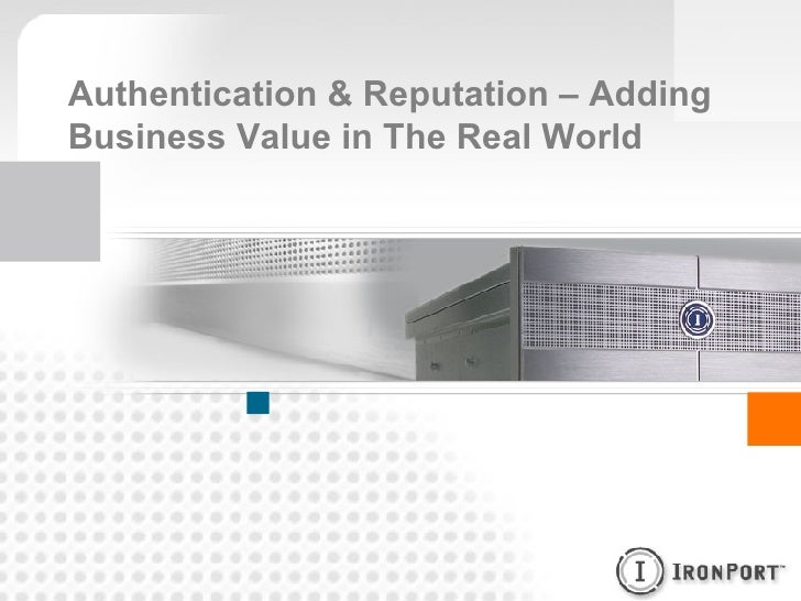 Authentication & Reputation – Adding Business Value in The Real World