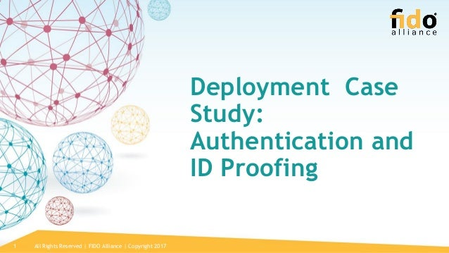All Rights Reserved | FIDO Alliance | Copyright 20171 Deployment Case Study: Authentication and ID Proofing