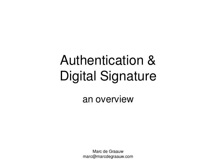 Marc de Graauw<br />marc@marcdegraauw.com<br />Authentication&Digital Signature<br />anoverview<br />
