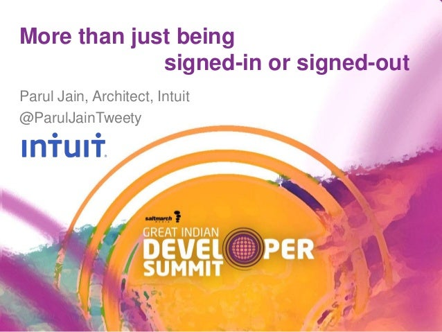 More than just being signed-in or signed-out Parul Jain, Architect, Intuit @ParulJainTweety