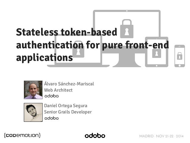 Stateless token-based  authentication for pure front-end  applications  MADRID · NOV 21-22 · 2014  Álvaro Sánchez-Mariscal...