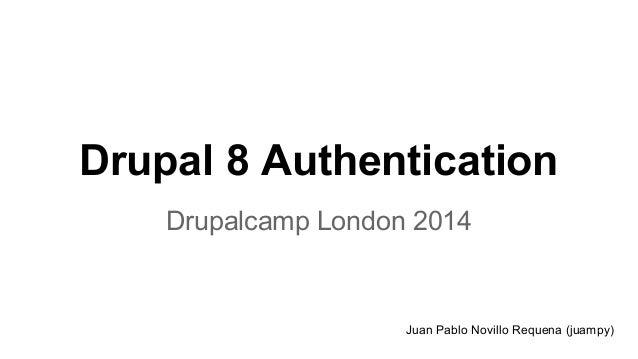 Drupal 8 Authentication Drupalcamp London 2014  Juan Pablo Novillo Requena (juampy)