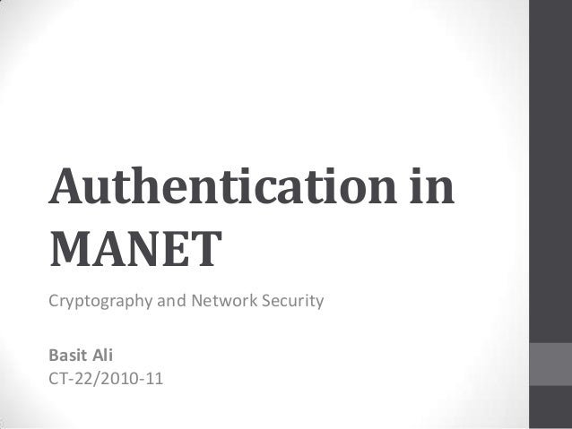 Authentication inMANETCryptography and Network SecurityBasit AliCT-22/2010-11