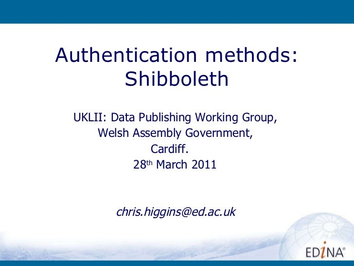 Authentication methods: Shibboleth UKLII: Data Publishing Working Group, Welsh Assembly Government, Cardiff.  28 th  March...