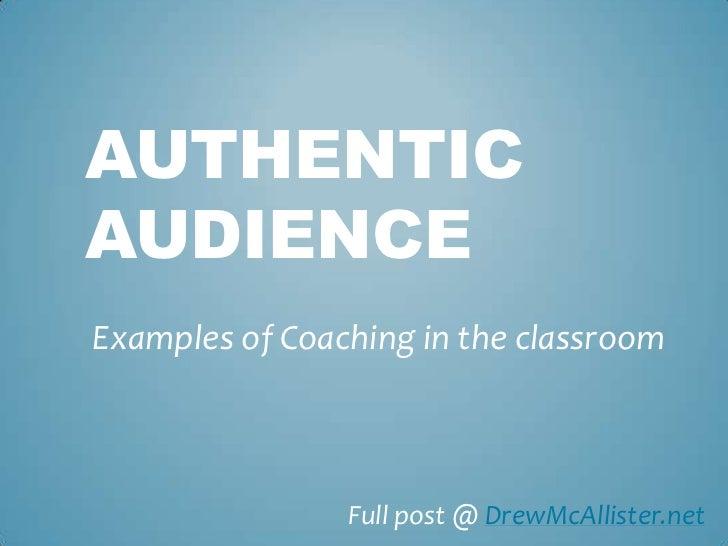 AUTHENTICAUDIENCEExamples of Coaching in the classroom                Full post @ DrewMcAllister.net