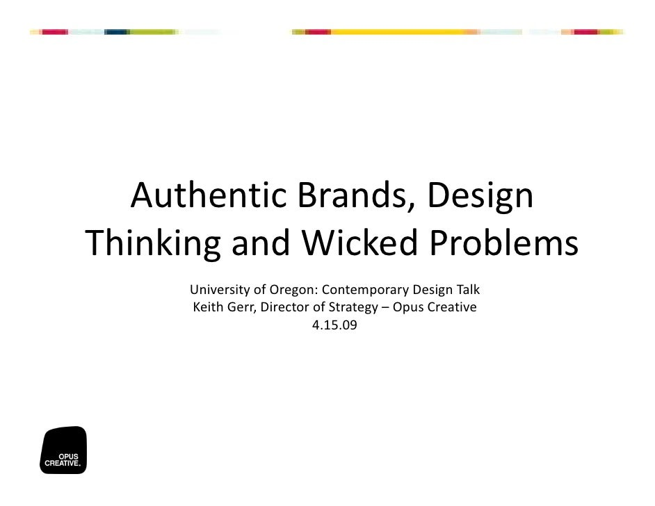Authentic Brands, Design  Thinking and Wicked Problems      University of Oregon: Contemporary Design Talk      Keith Gerr...