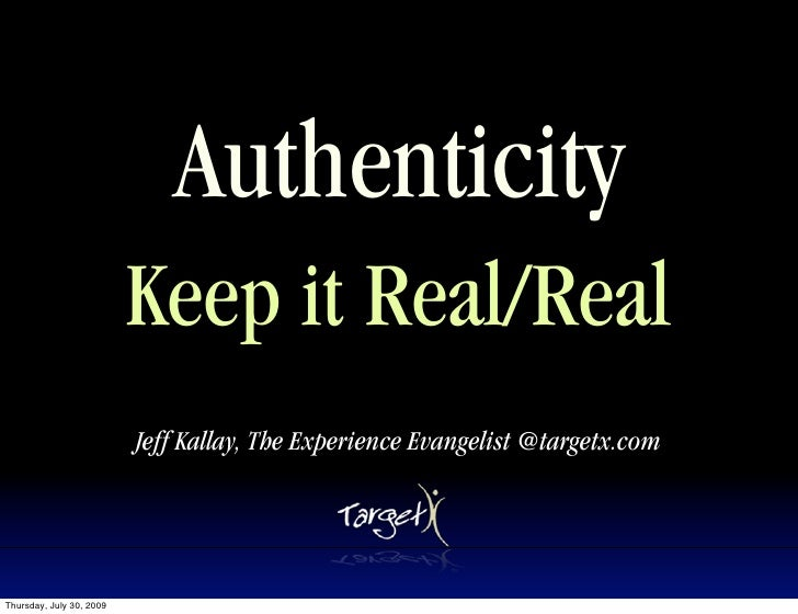 Authenticity                           Keep it Real/Real                           Jeff Kallay, The Experience Evangelist ...