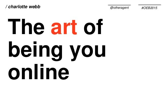 @otheragent/ charlotte webb #OEB2015 The art of being you online