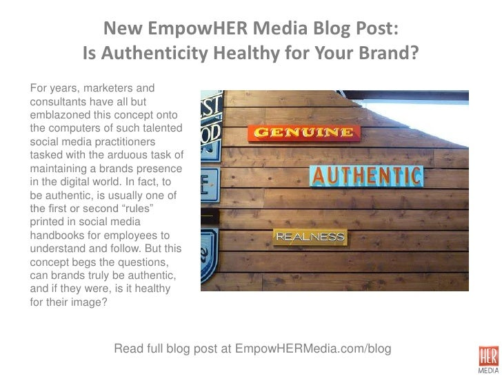 New EmpowHER Media Blog Post:           Is Authenticity Healthy for Your Brand?For years, marketers andconsultants have al...