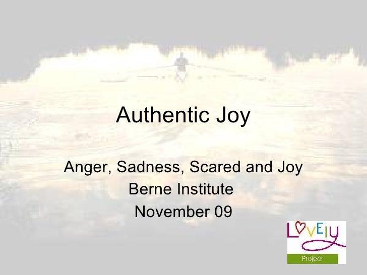 Authentic Joy Anger, Sadness, Scared and Joy Berne Institute  November 09