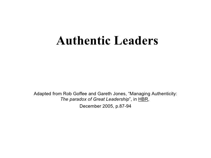 """Authentic Leaders Adapted from Rob Goffee and Gareth Jones, """"Managing Authenticity:  The paradox of Great Leadership """", in..."""