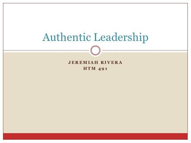 Authentic Leadership    JEREMIAH RIVERA        HTM 491