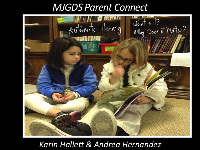 MJGDS	   Parent	   Connect	    Authentic Literacy  What is it? Why Does it Matter?  Karin	   Halle4	   &	   Andrea	   Hern...