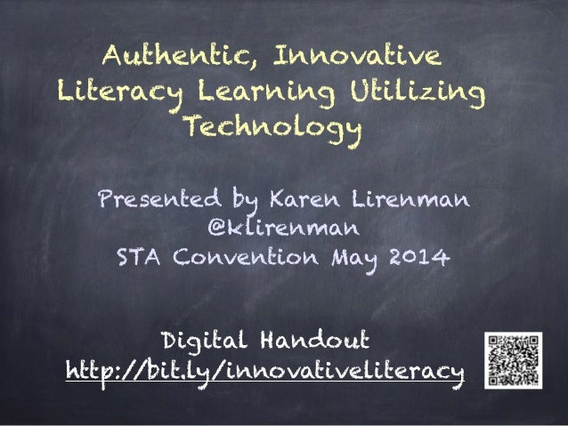Authentic, Innovative Literacy Learning Utilizing Technology Presented by Karen Lirenman @klirenman STA Convention May 201...