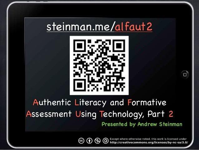 steinman.me/alfaut2 Authentic Literacy and FormativeAssessment Using Technology, Part 2                  Presented by Andr...