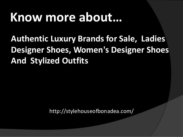 Know more about… Authentic Luxury Brands for Sale, Ladies Designer Shoes, Women's Designer Shoes And Stylized Outfits http...