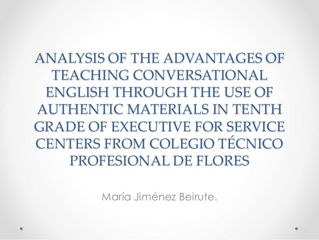 ANALYSIS OF THE ADVANTAGES OF TEACHING CONVERSATIONAL ENGLISH THROUGH THE USE OF AUTHENTIC MATERIALS IN TENTH GRADE OF EXE...