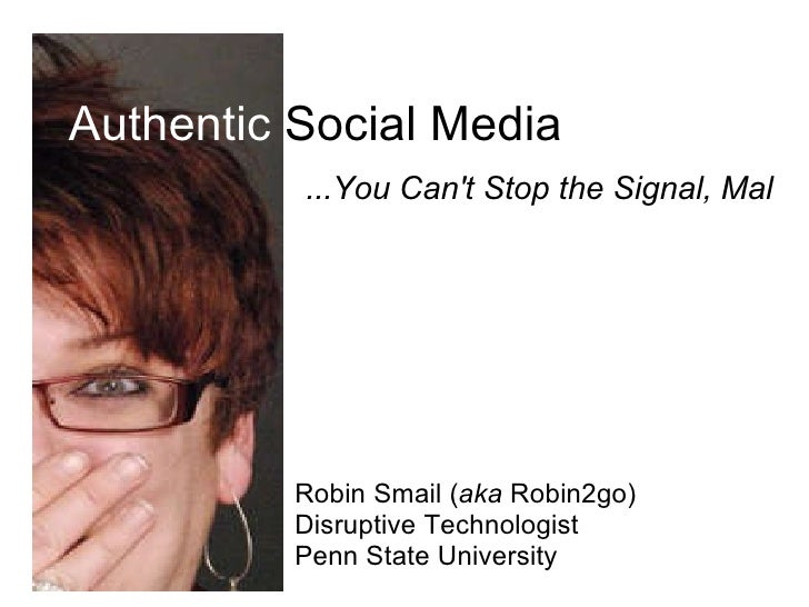 ...You Can't Stop the Signal, Mal Authentic  Social Media Robin Smail ( aka  Robin2go) Disruptive Technologist Penn State ...