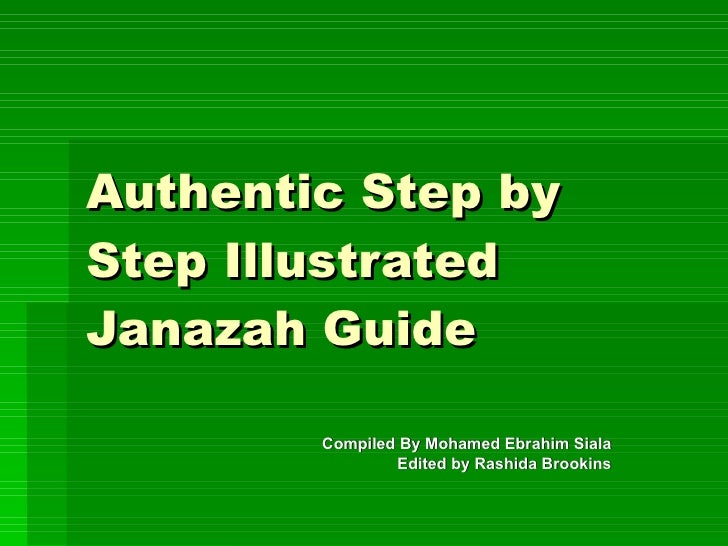 Authentic Step by Step Illustrated   Janazah Guide Compiled   By Mohamed Ebrahim Siala Edited by Rashida Brookins