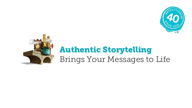 Authentic Storytelling Brings Your Messages to Life