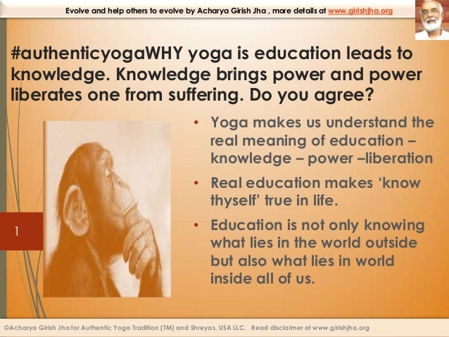 Evolve and help others to evolve by Acharya Girish Jha , more details at www.girishjha.org  #authenticyogaWHY yoga is educ...